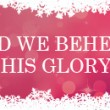 and we beheld his glory