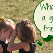 What is a good friend- 500x325