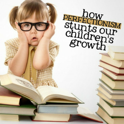 how-perfectionism-stunts-our-children-s-growth-400x400