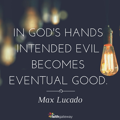 What Was Meant for Evil, God Uses for Good, by Max Lucado