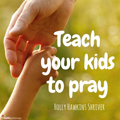 Teach Your Children to Pray - FaithGateway