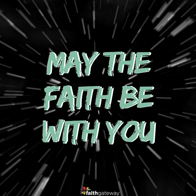 May The Fourth And The Faith Be With You Faithgateway